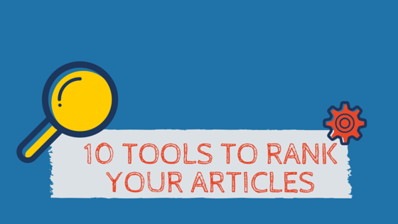 10 Tools to Rank Your Articles Higher than Competition