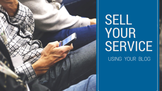 How to Sell Your Service on Your Blog (to Make Money)