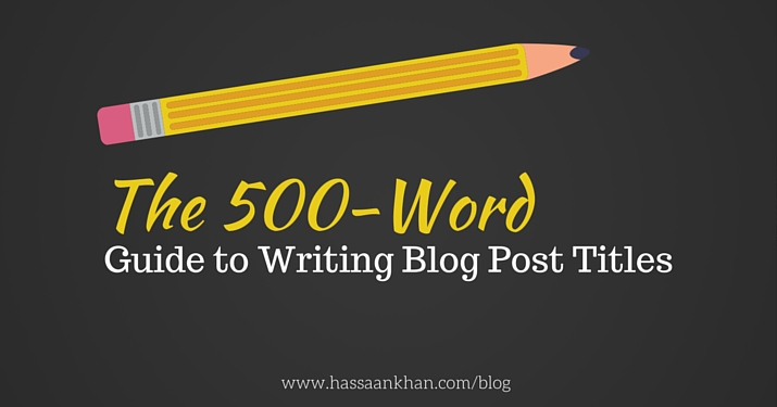 The 500-Word Guide to Writing Ultimate Blog Post Titles
