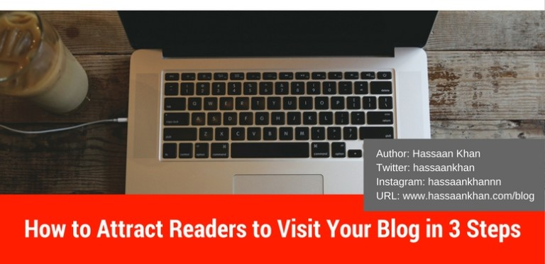 How to Attract Readers to Visit Your Blog in 3 Steps