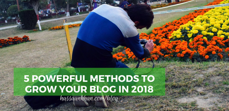 5 Powerful Methods to Grow Your Blog in 2018
