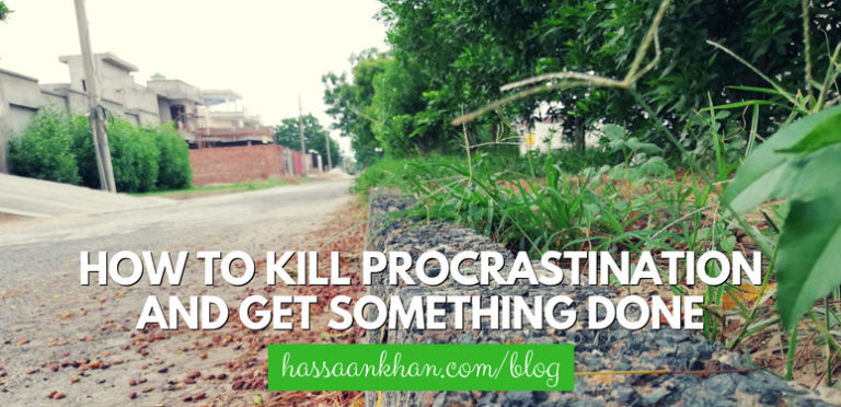 How to Kill Procrastination and Get Something Done