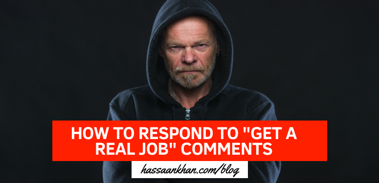 "how to respond to ""get a real job"" comments"